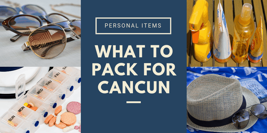Personal Items to pack for Cancun