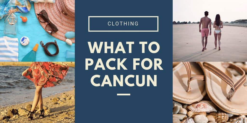 What to pack for Cancun clothing